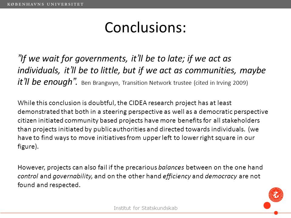 Conclusions: If we wait for governments, it'll be to late; if we act as individuals, it'll be to little, but if we act as communities, maybe it'll be enough .
