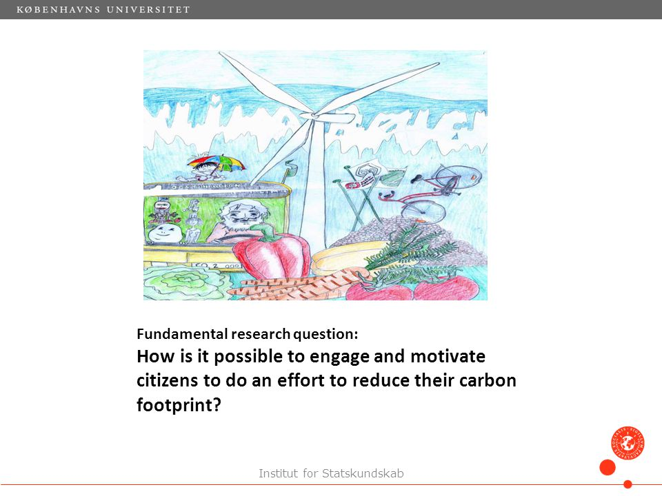 Focus of research: 'Collaborative arrangements' concerning climate change mitigation (Healey, 2006 (1997)) 'Co-creation' of local climate change policies (Joiner & Josephs 2007) 'Citizen driven innovation' in climate change policies (Bason 2010) Institut for Statskundskab