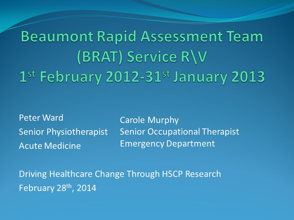 Peter Ward Senior Physiotherapist Acute Medicine Driving Healthcare Change Through HSCP Research February 28 th, 2014 Carole Murphy Senior Occupational Therapist Emergency Department