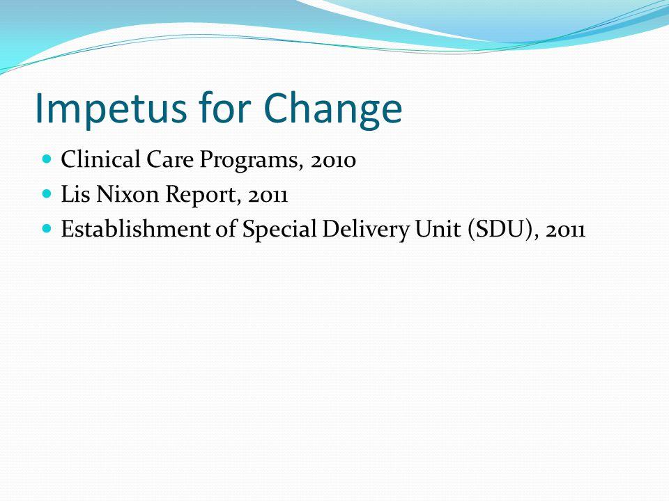 Impetus for Change Clinical Care Programs, 2010 Lis Nixon Report, 2011 Establishment of Special Delivery Unit (SDU), 2011