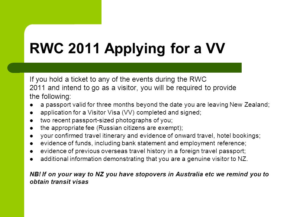 RWC 2011 Applying for a VV If you hold a ticket to any of the events during the RWC 2011 and intend to go as a visitor, you will be required to provid