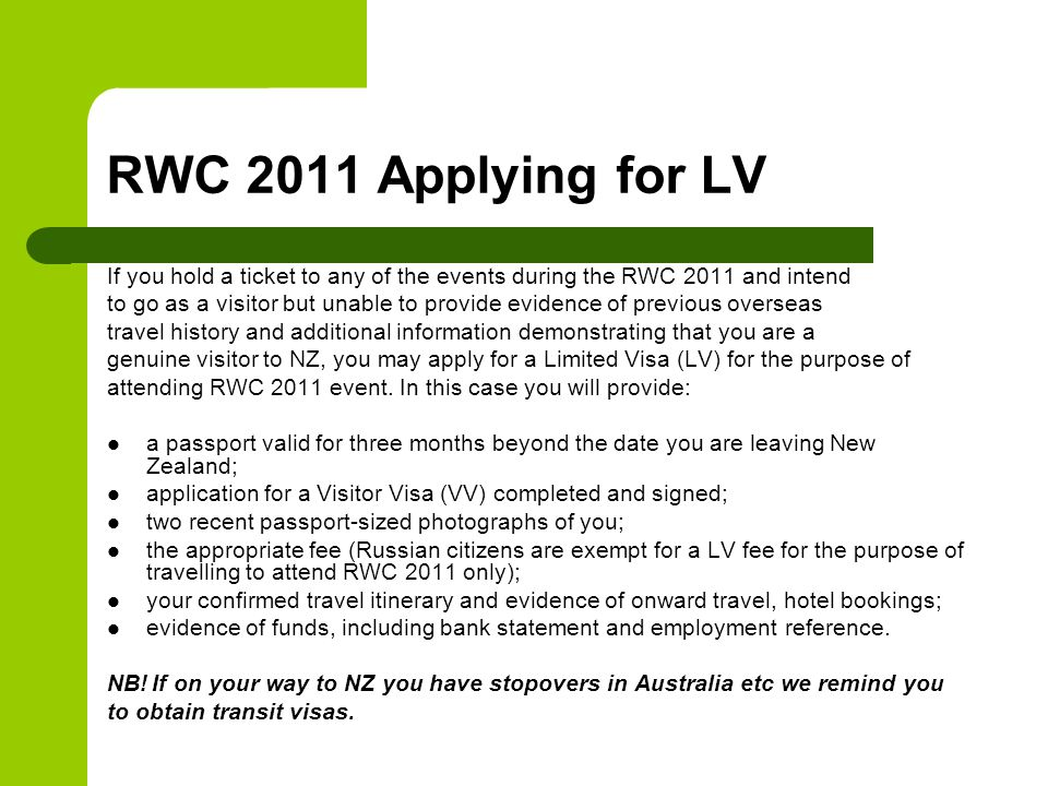 RWC 2011 Applying for LV If you hold a ticket to any of the events during the RWC 2011 and intend to go as a visitor but unable to provide evidence of