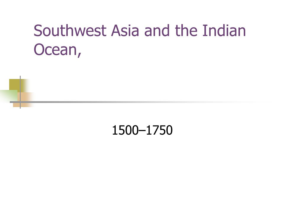Southwest Asia and the Indian Ocean, 1500–1750