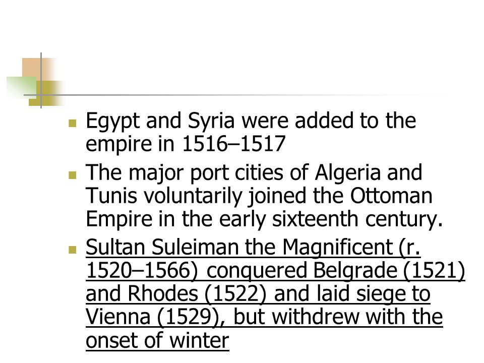 Egypt and Syria were added to the empire in 1516–1517 The major port cities of Algeria and Tunis voluntarily joined the Ottoman Empire in the early si