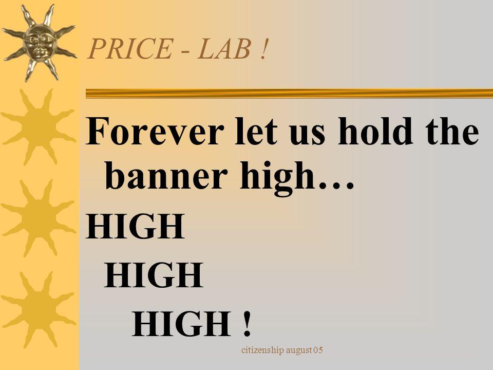 citizenship august 05 PRICE - LAB ! Price Lab School - It's the best! Price Lab School - # 1 !!