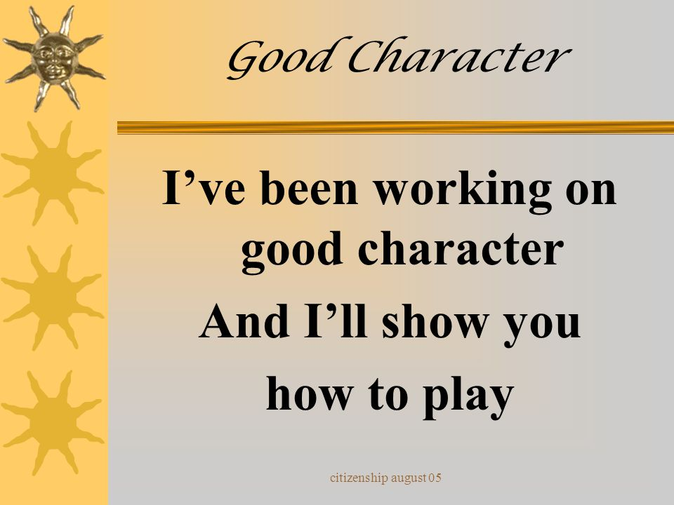 citizenship august 05 Good Character I've been working on good character Every single day