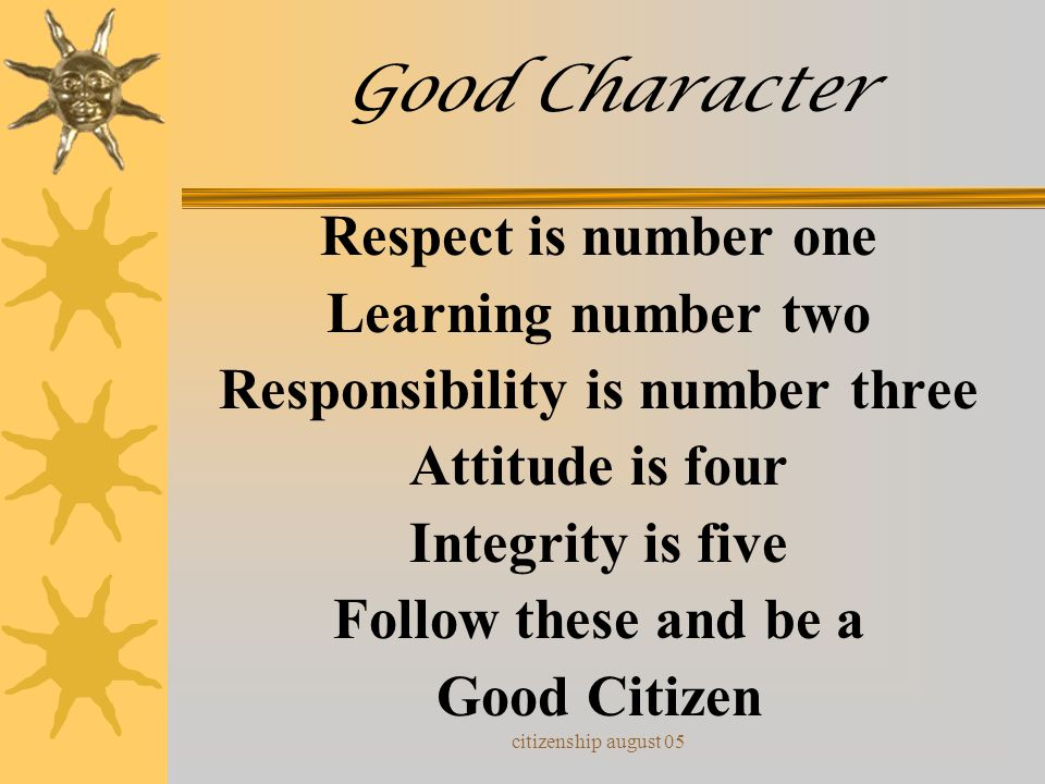citizenship august 05 Good Character First you follow all the rules, Then you do your best! Be respectful & trustworthy, Then you'll pass the test!