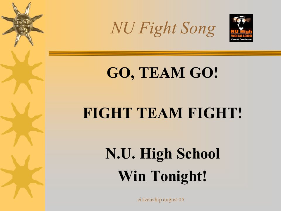 citizenship august 05 NU Fight Song So give a cheer for the varsity Long may they reign supreme! Onward to victory For the glory of our team.