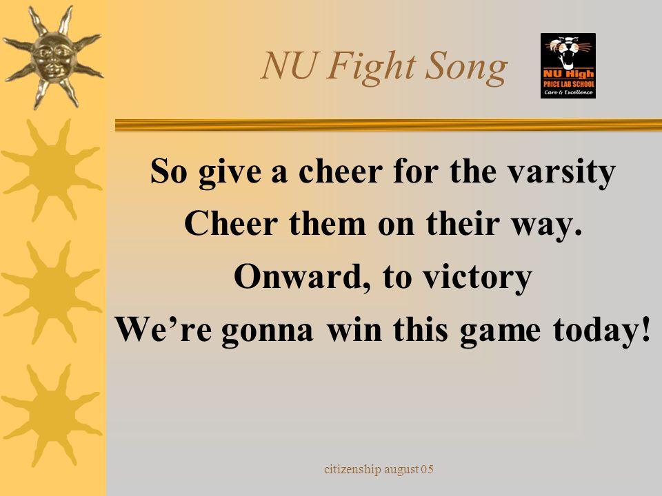 citizenship august 05 NU Fight Song GO, TEAM GO! FIGHT TEAM FIGHT! N.U. High School Win Tonight!