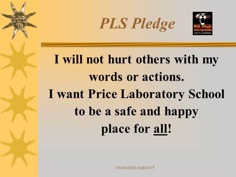 citizenship august 05 PLS Pledge I promise to respect everyone at Price Laboratory School To follow school rules To value all property To listen to ot