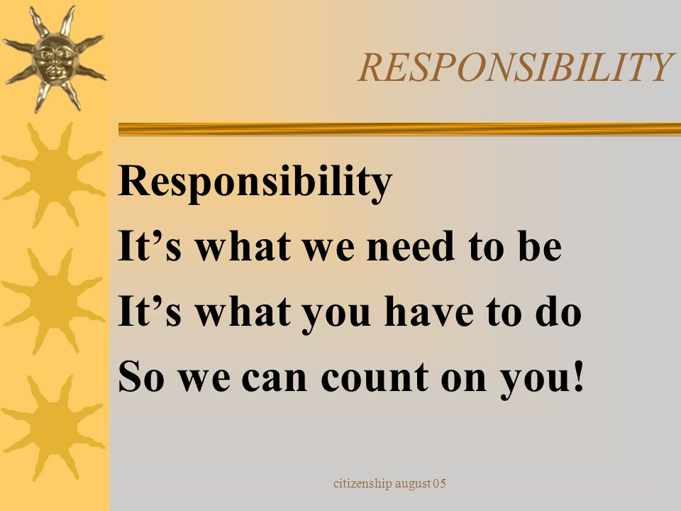 citizenship august 05 RESPONSIBILITY If we are going to be responsible, Here's what we can do to make it possible: You gotta be on time - so don't del
