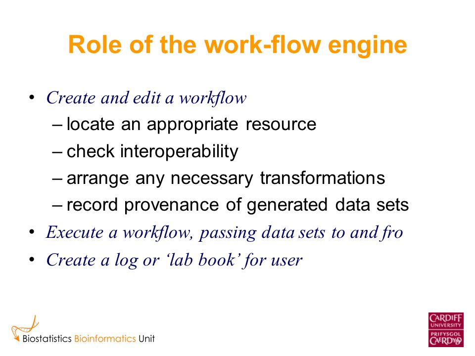 Role of the work-flow engine Create and edit a workflow –locate an appropriate resource –check interoperability –arrange any necessary transformations