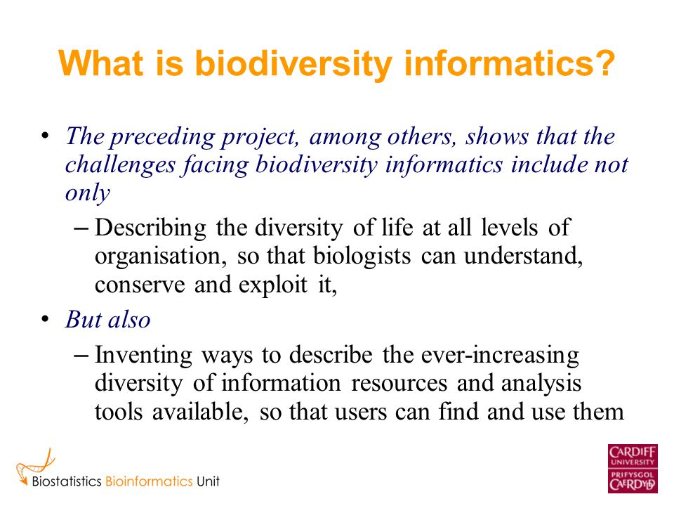 What is biodiversity informatics? The preceding project, among others, shows that the challenges facing biodiversity informatics include not only – De