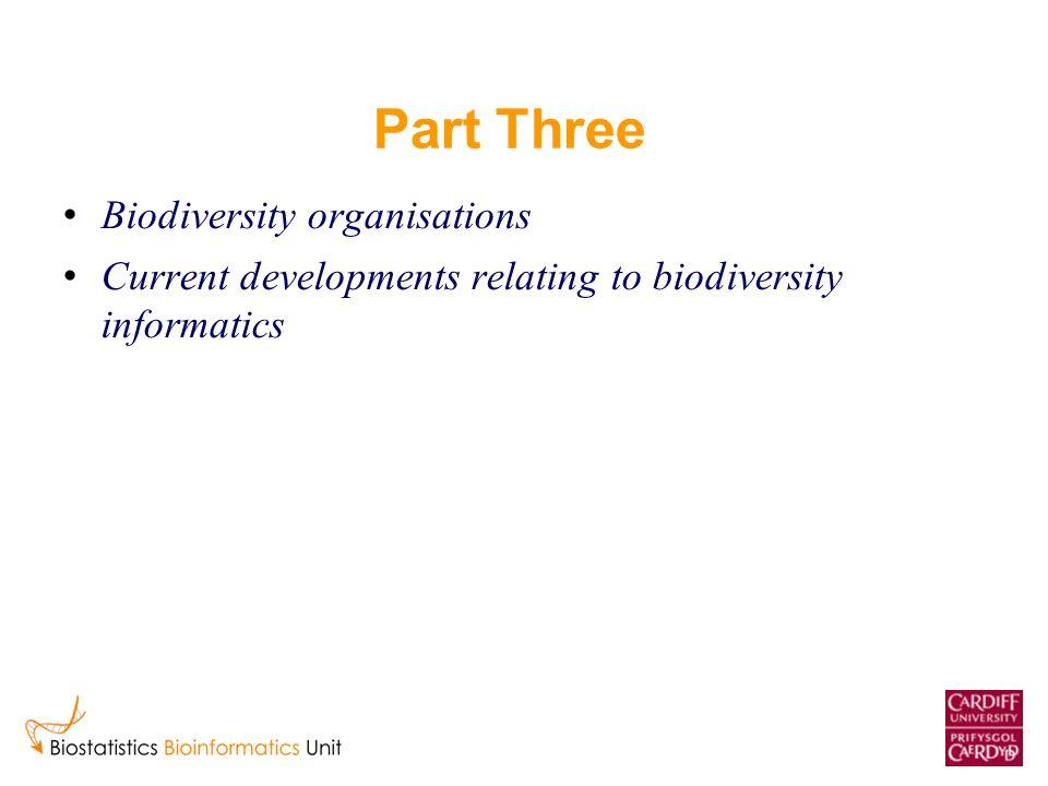 Part Three Biodiversity organisations Current developments relating to biodiversity informatics