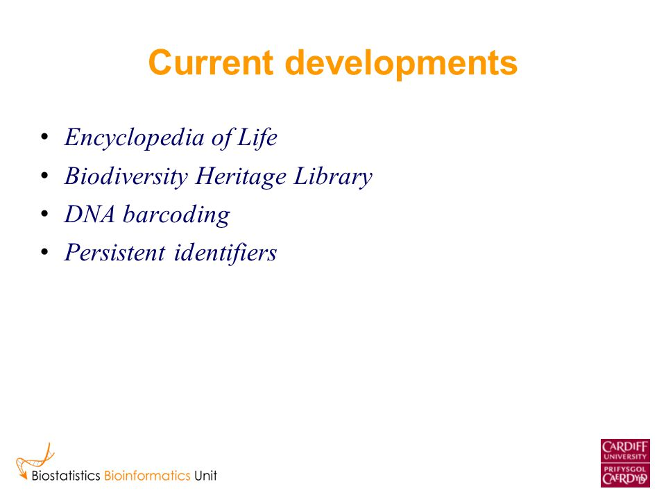 Current developments Encyclopedia of Life Biodiversity Heritage Library DNA barcoding Persistent identifiers