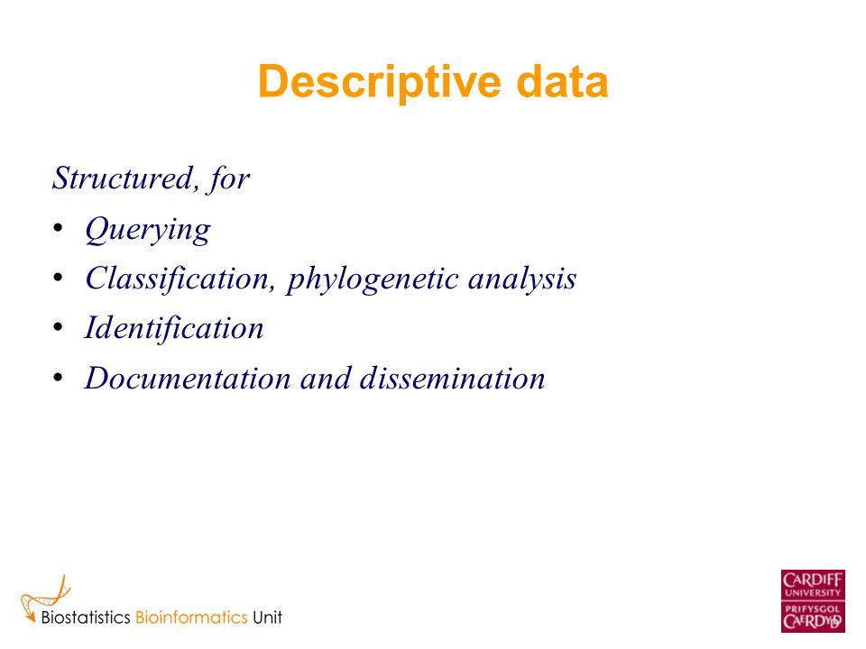 Descriptive data Structured, for Querying Classification, phylogenetic analysis Identification Documentation and dissemination