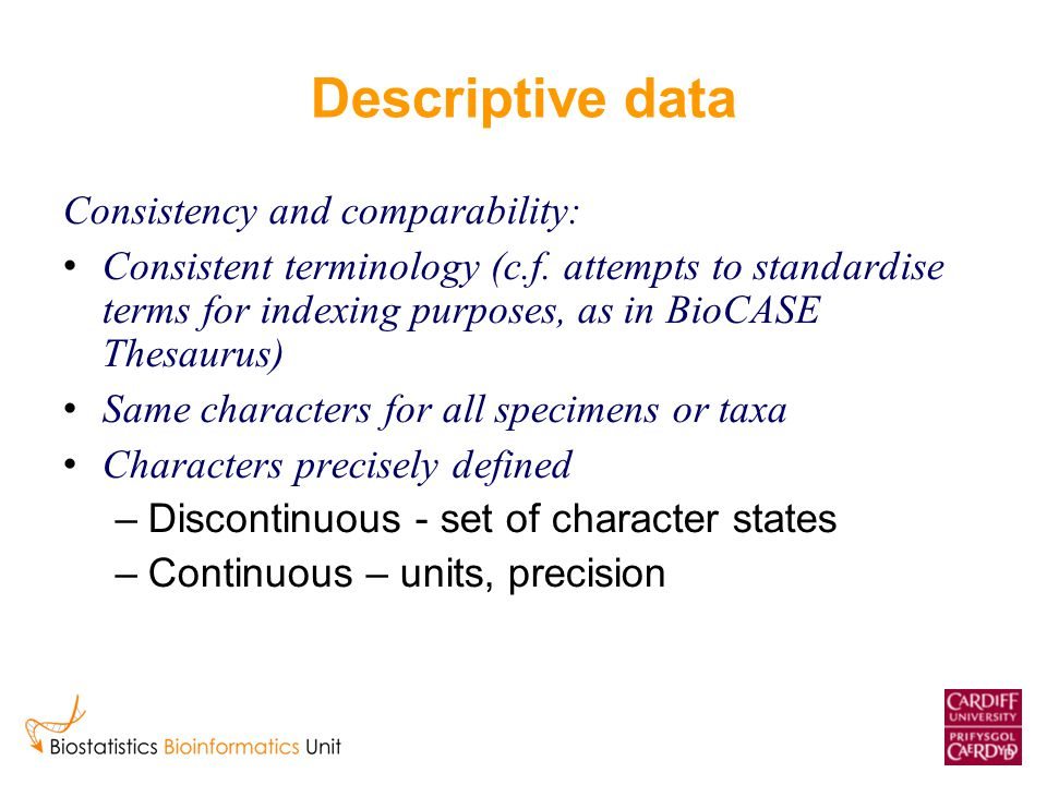 Descriptive data Consistency and comparability: Consistent terminology (c.f. attempts to standardise terms for indexing purposes, as in BioCASE Thesau