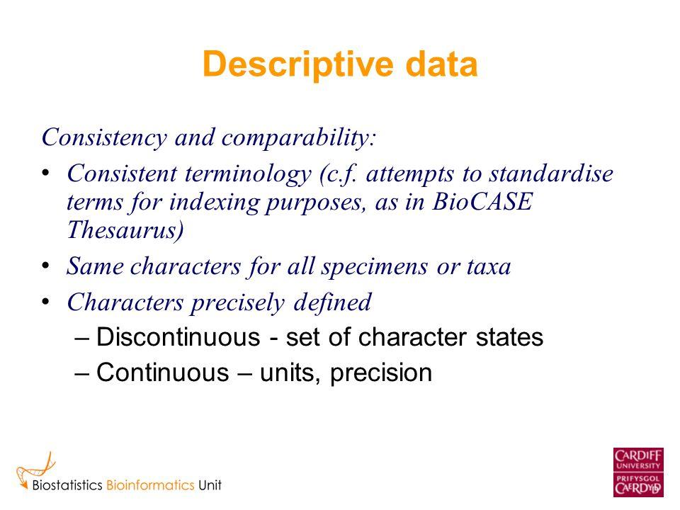 Descriptive data Consistency and comparability: Consistent terminology (c.f.
