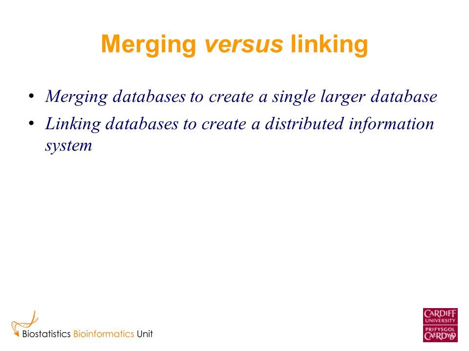 Merging versus linking Merging databases to create a single larger database Linking databases to create a distributed information system