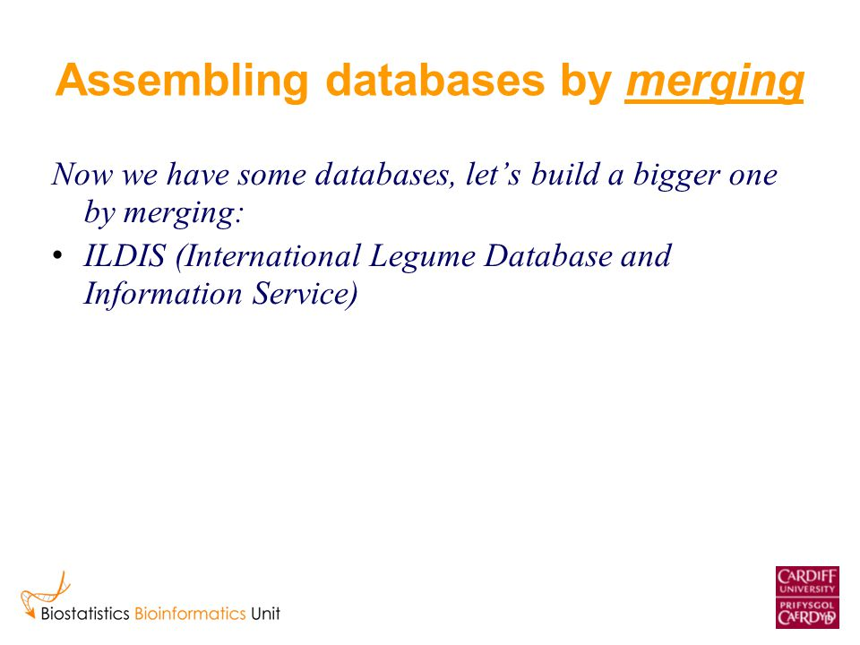 Assembling databases by merging Now we have some databases, let's build a bigger one by merging: ILDIS (International Legume Database and Information Service)