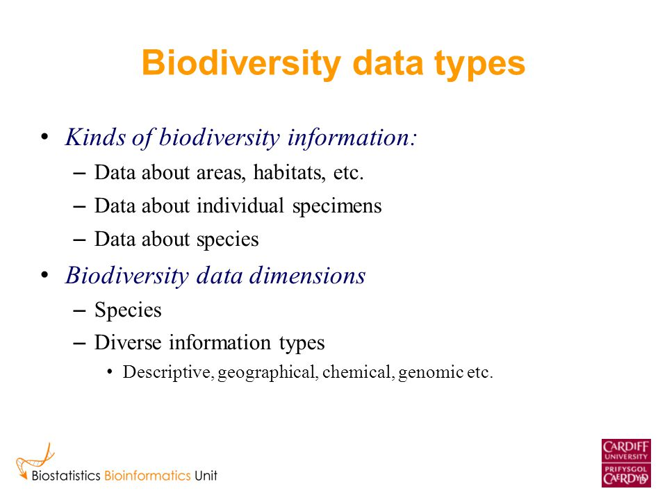 Biodiversity data types Kinds of biodiversity information: – Data about areas, habitats, etc. – Data about individual specimens – Data about species B