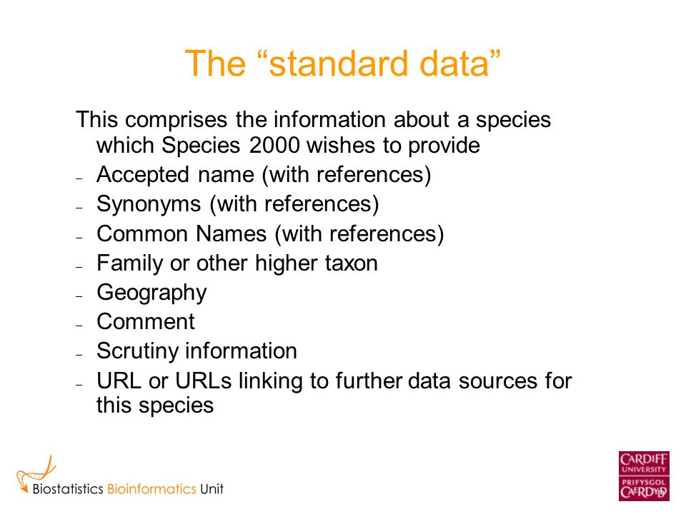 "The ""standard data"" This comprises the information about a species which Species 2000 wishes to provide: – Accepted name (with references) – Synonyms"