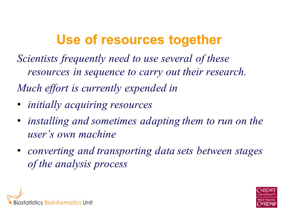 Use of resources together Scientists frequently need to use several of these resources in sequence to carry out their research. Much effort is current