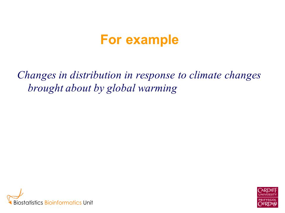 For example Changes in distribution in response to climate changes brought about by global warming