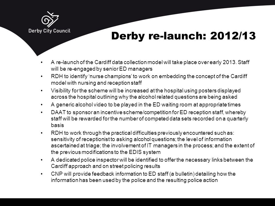 Derby re-launch: 2012/13 A re-launch of the Cardiff data collection model will take place over early 2013.