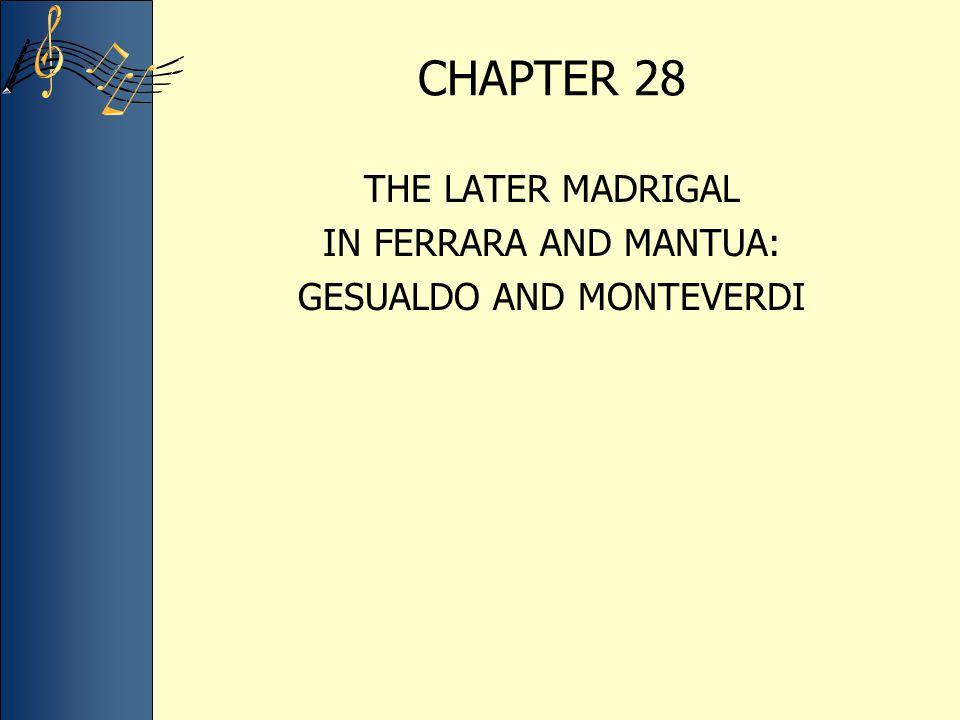 CHAPTER 28 THE LATER MADRIGAL IN FERRARA AND MANTUA: GESUALDO AND MONTEVERDI