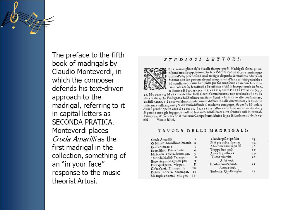 The preface to the fifth book of madrigals by Claudio Monteverdi, in which the composer defends his text-driven approach to the madrigal, referring to it in capital letters as SECONDA PRATICA.