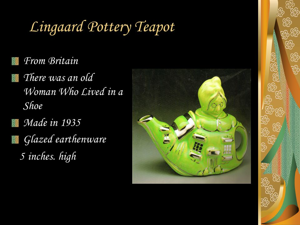 L ingaard Pottery Teapot From Britain There was an old Woman Who Lived in a Shoe Made in 1935 Glazed earthenware 5 i nches.