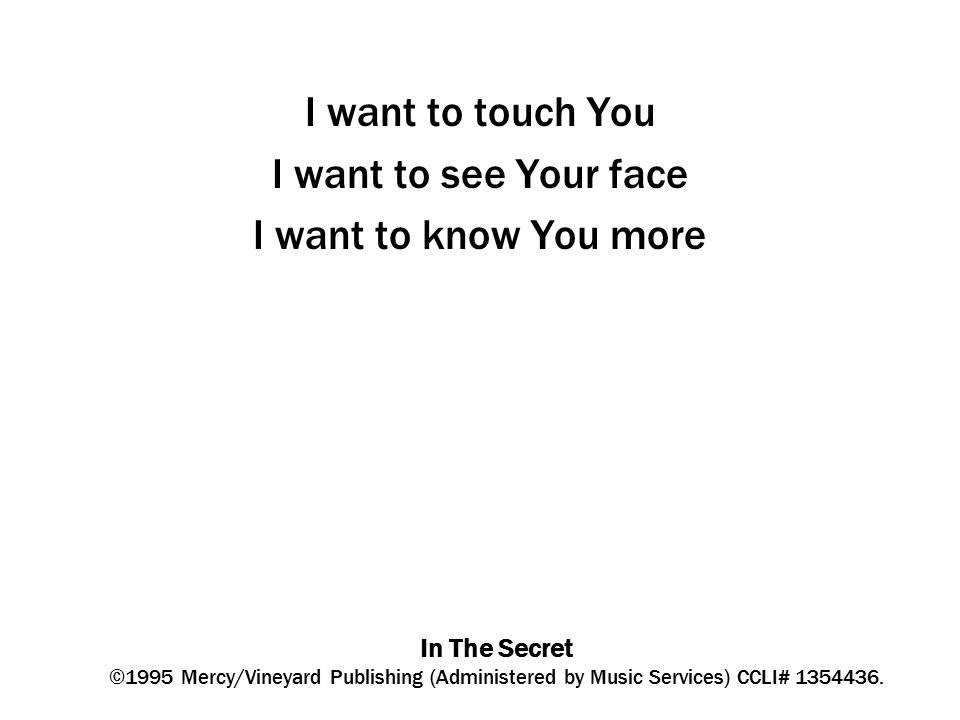 In The Secret ©1995 Mercy/Vineyard Publishing (Administered by Music Services) CCLI# 1354436.