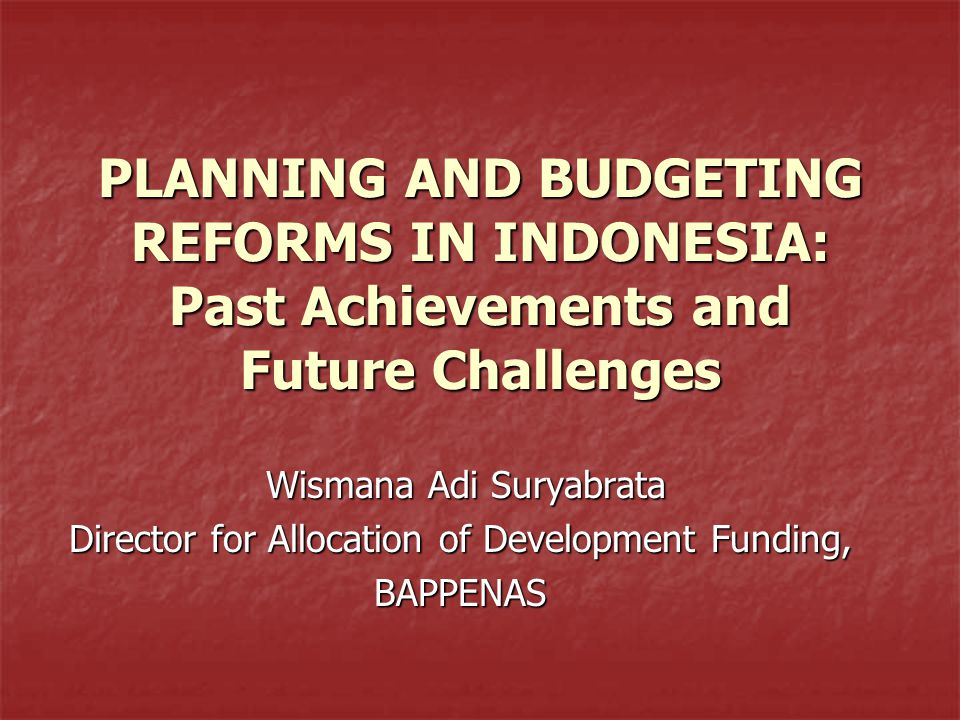 2 OUTLINE OF THE PRESENTATION PLANNING AND BUDGETING FRAMEWORK PLANNING AND BUDGETING FRAMEWORK RULES AND REGULATION RULES AND REGULATION THE FRAMEWORK THE FRAMEWORK AGGREGATE FISCAL DISCIPLINE AGGREGATE FISCAL DISCIPLINE ALLOCATIVE EFFICIENCY ALLOCATIVE EFFICIENCY OPERATIONAL EFFICIENCY OPERATIONAL EFFICIENCY PAST ACHIEVEMENTS PAST ACHIEVEMENTS MEDIUM-TERM PLAN (RPJMN 2004 -2009) MEDIUM-TERM PLAN (RPJMN 2004 -2009) ANNUAL WORK PLAN (RKP 2005-2009) ANNUAL WORK PLAN (RKP 2005-2009) FUTURE CHALLENGES FUTURE CHALLENGES SHORT-TERM (2008-2009): PREPARATION OF MEDIUM-TERM PLAN (RPJMN) 2010-2014 SHORT-TERM (2008-2009): PREPARATION OF MEDIUM-TERM PLAN (RPJMN) 2010-2014 BEYOND (2010 – ONWARD) BEYOND (2010 – ONWARD)