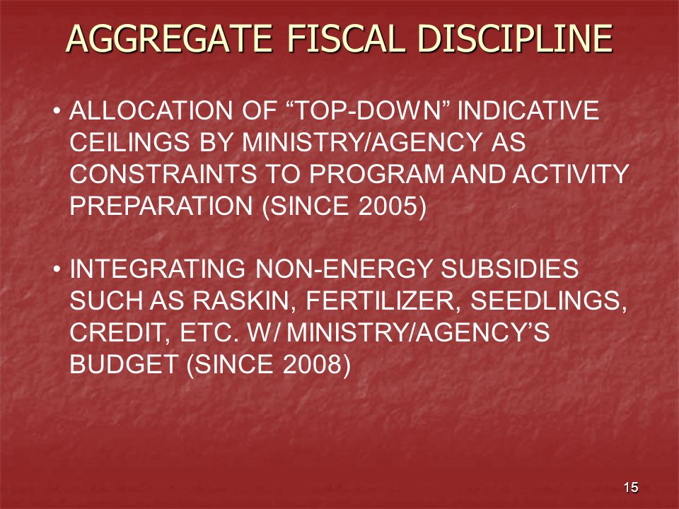 """15 AGGREGATE FISCAL DISCIPLINE ALLOCATION OF """"TOP-DOWN"""" INDICATIVE CEILINGS BY MINISTRY/AGENCY AS CONSTRAINTS TO PROGRAM AND ACTIVITY PREPARATION (SIN"""