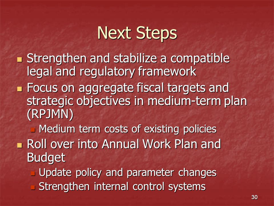 30 Next Steps Strengthen and stabilize a compatible legal and regulatory framework Strengthen and stabilize a compatible legal and regulatory framewor