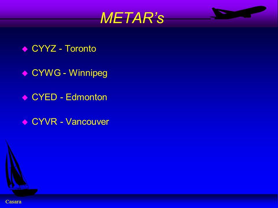 Casara METAR's u CYYZ - Toronto u CYWG - Winnipeg u CYED - Edmonton u CYVR - Vancouver