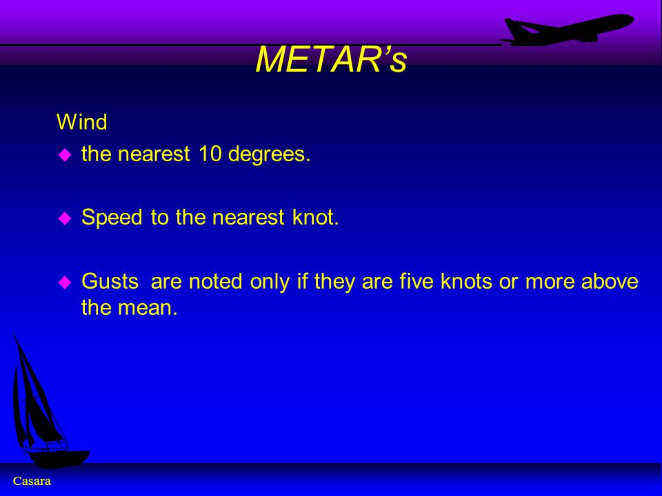 Casara METAR's Wind u the nearest 10 degrees. u Speed to the nearest knot.