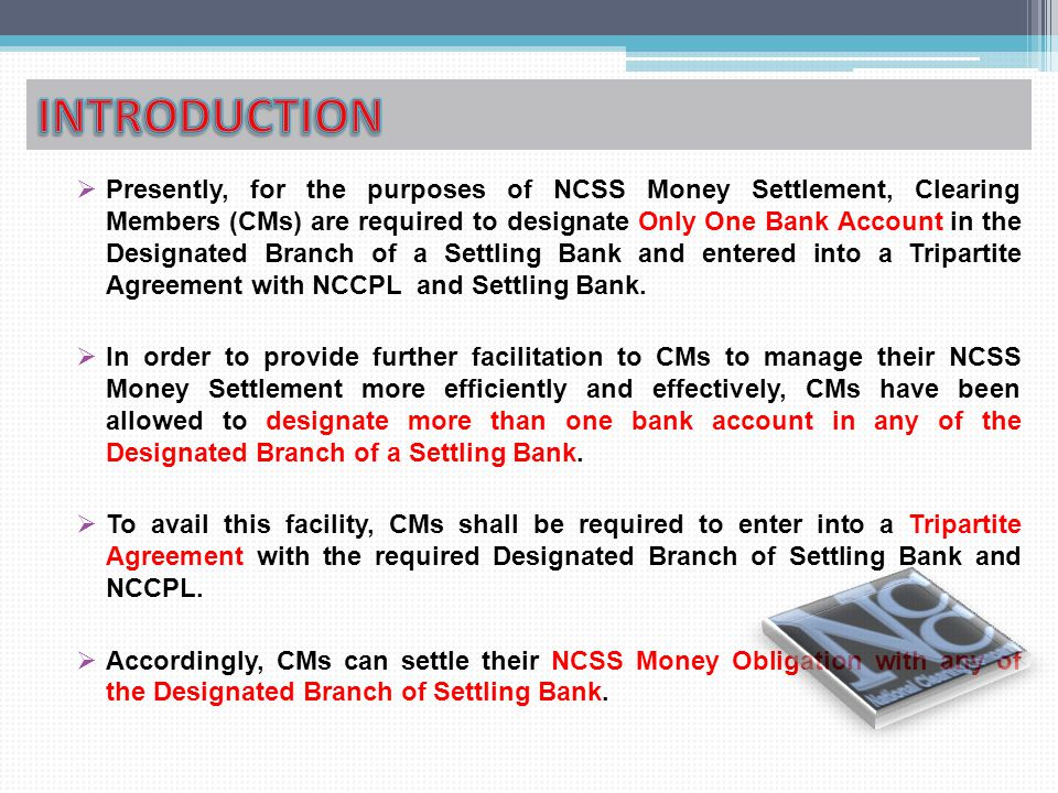 EXECUTION OF TRIPARTITE AGREEMENT  With the implementation of this facility, CMs will be allowed to maintain Multiple Settling Bank Account with NCCPL.