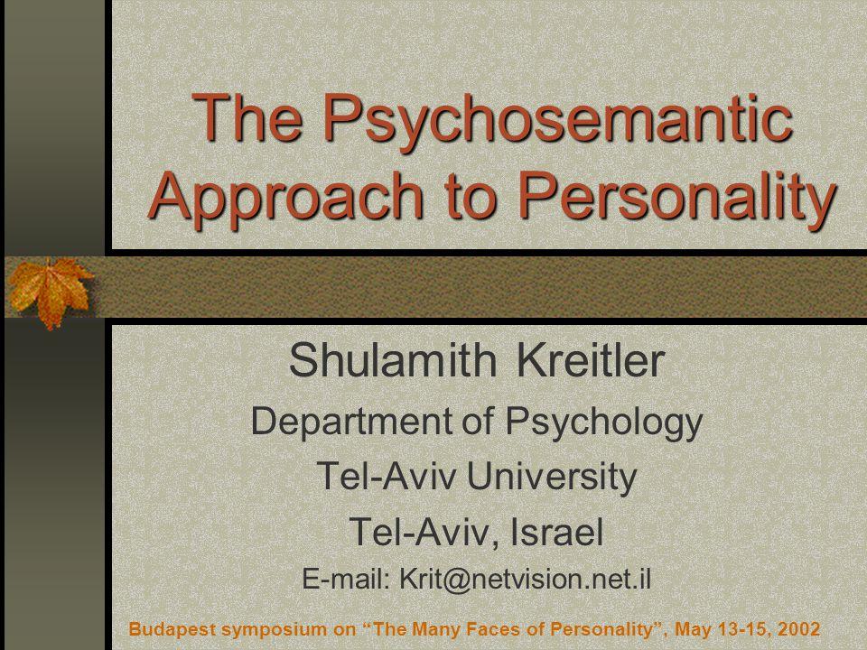 The Psychosemantic Approach to Personality Shulamith Kreitler Department of Psychology Tel-Aviv University Tel-Aviv, Israel E-mail: Krit@netvision.net