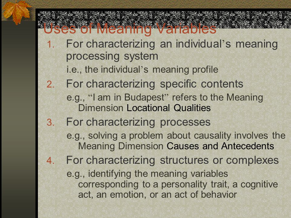Uses of Meaning Variables 1. For characterizing an individual ' s meaning processing system i.e., the individual ' s meaning profile 2. For characteri