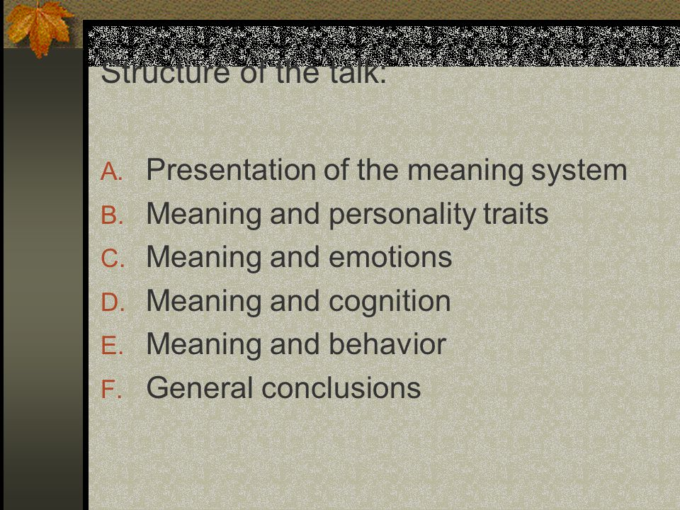 Structure of the talk: A. Presentation of the meaning system B.