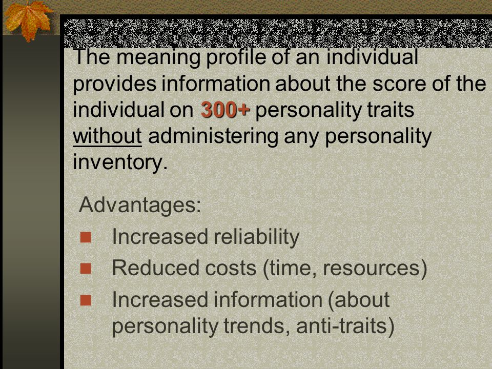 300+ The meaning profile of an individual provides information about the score of the individual on 300+ personality traits without administering any