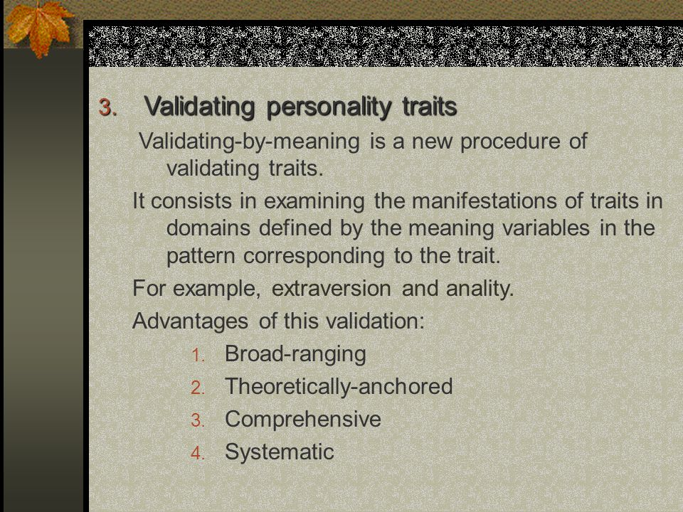 3. Validating personality traits Validating-by-meaning is a new procedure of validating traits. It consists in examining the manifestations of traits