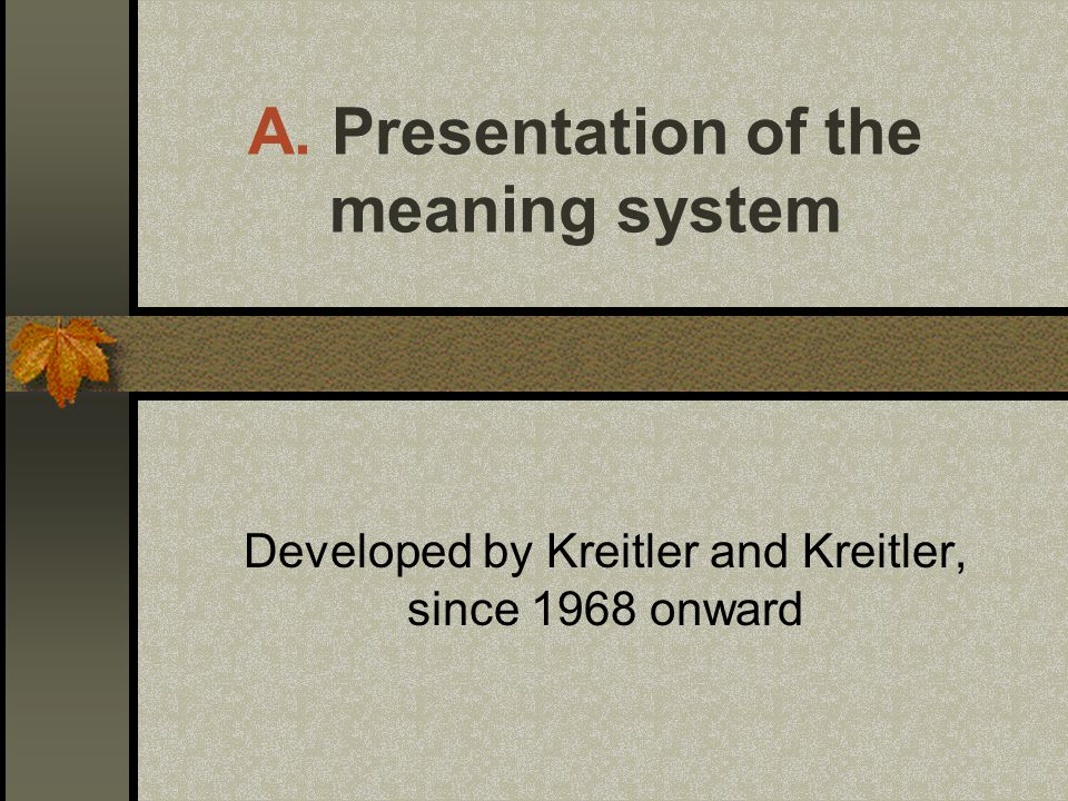 A. Presentation of the meaning system Developed by Kreitler and Kreitler, since 1968 onward