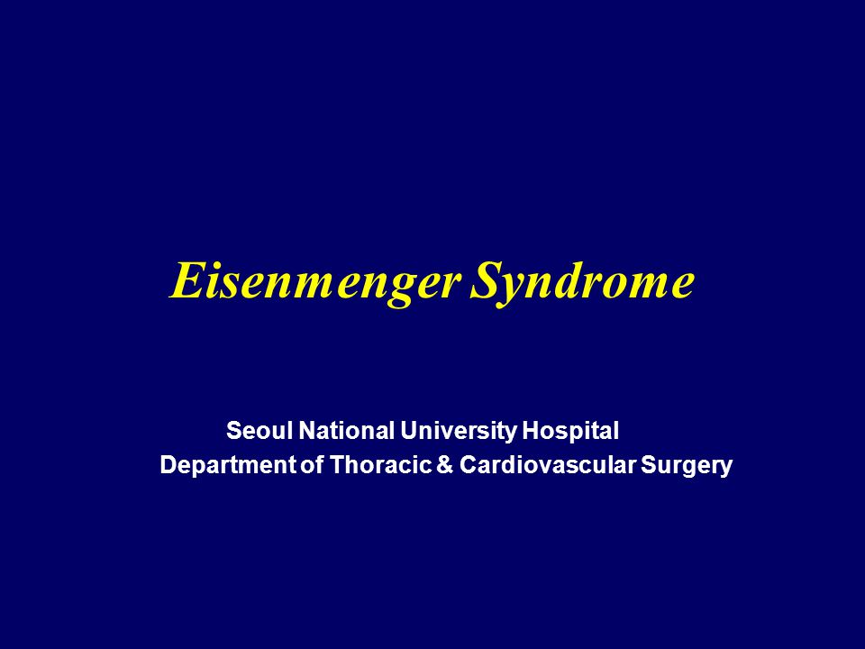 Eisenmenger Syndrome Seoul National University Hospital Department of Thoracic & Cardiovascular Surgery
