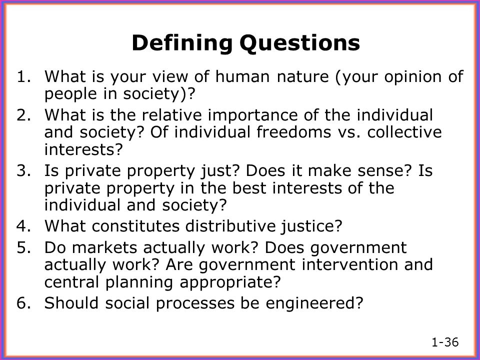 Defining Questions 1.What is your view of human nature (your opinion of people in society)? 2.What is the relative importance of the individual and so