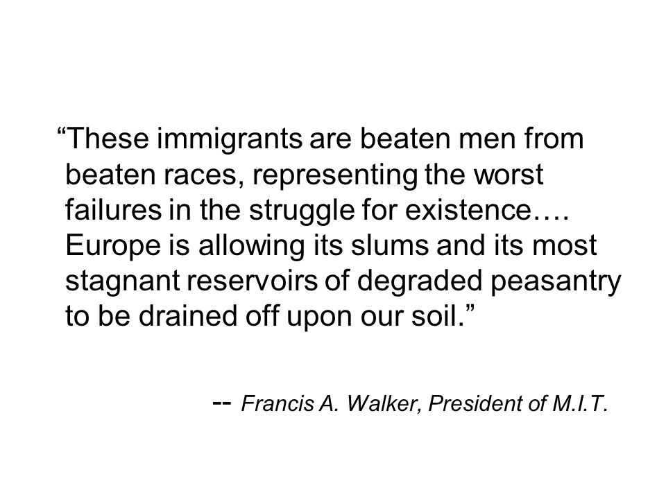 """""""These immigrants are beaten men from beaten races, representing the worst failures in the struggle for existence…. Europe is allowing its slums and i"""