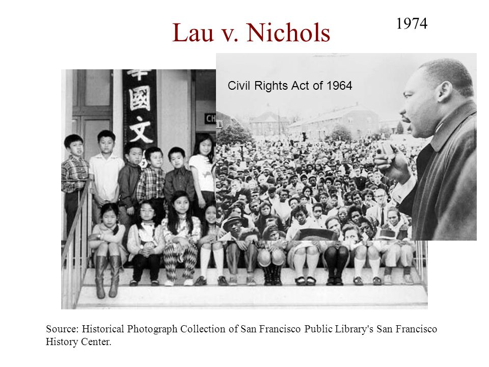Source: Historical Photograph Collection of San Francisco Public Library's San Francisco History Center. 1974 Lau v. Nichols Civil Rights Act of 1964
