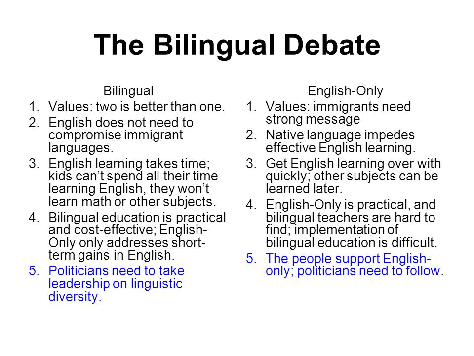 The Bilingual Debate Bilingual 1.Values: two is better than one.